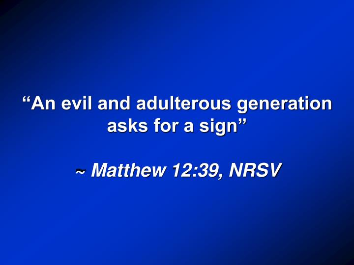 """An evil and adulterous generation asks for a sign"""