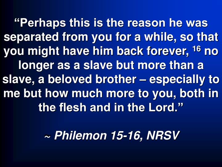 """Perhaps this is the reason he was separated from you for a while, so that you might have him back forever,"