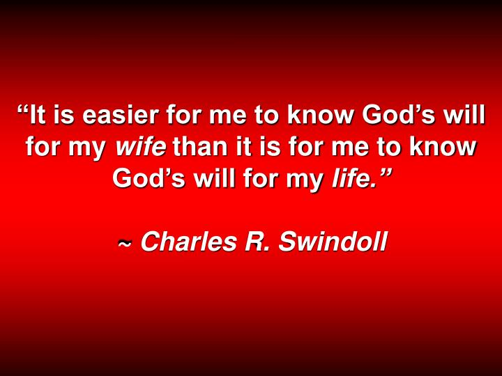 """It is easier for me to know God's will for my"