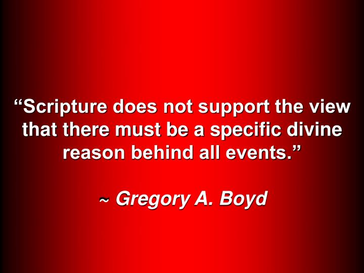 """Scripture does not support the view that there must be a specific divine reason behind all events."""