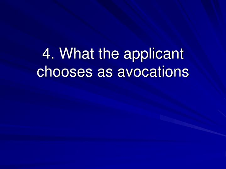 4. What the applicant chooses as avocations