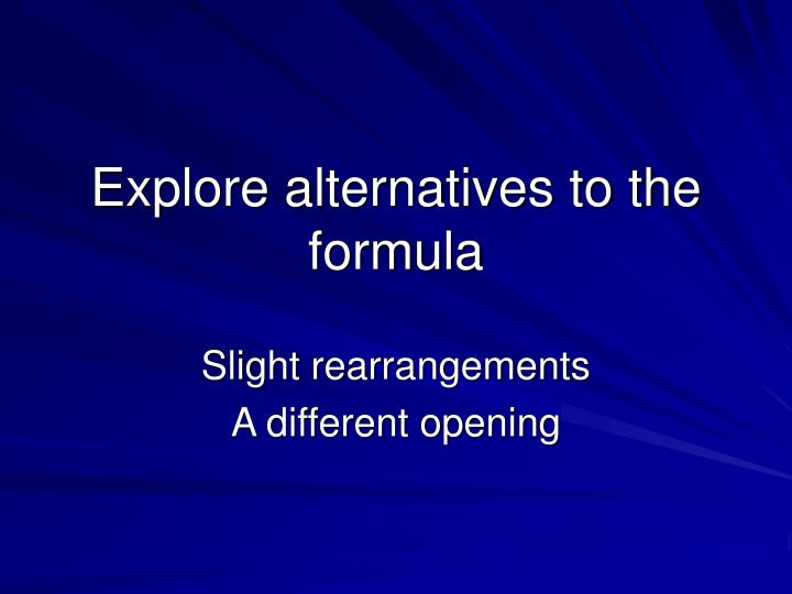 Explore alternatives to the formula
