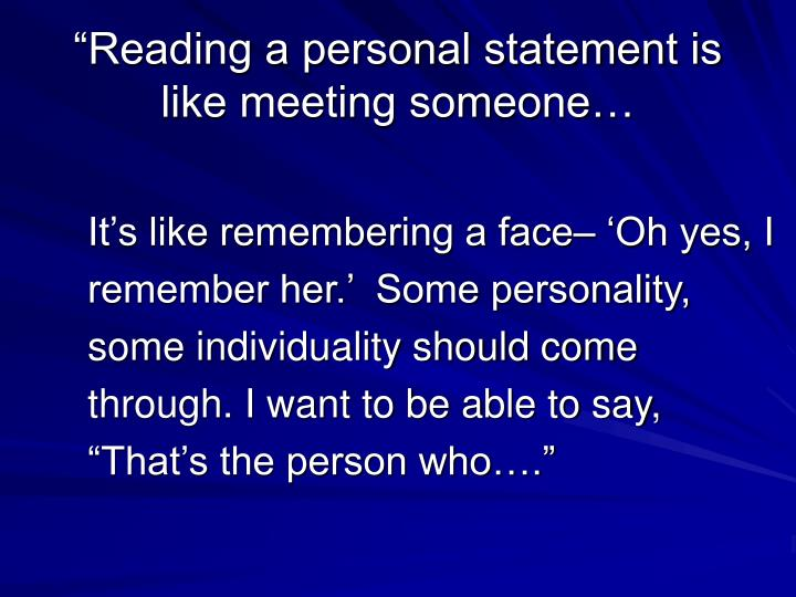 """Reading a personal statement is like meeting someone…"