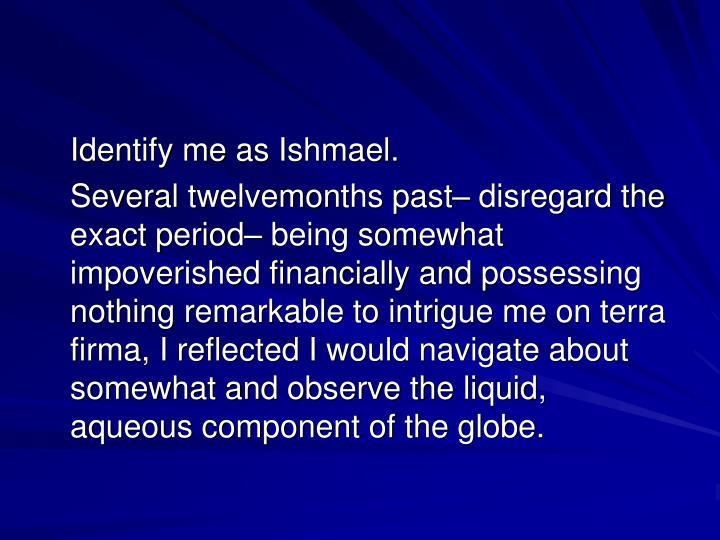 Identify me as Ishmael.