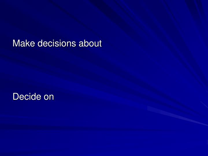 Make decisions about