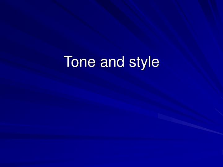 Tone and style