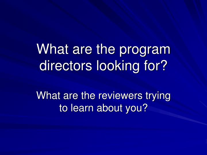 What are the program directors looking for?