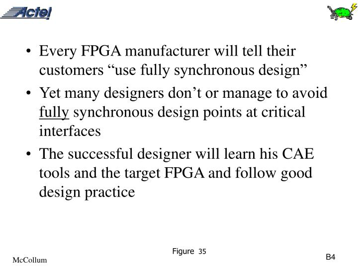 "Every FPGA manufacturer will tell their customers ""use fully synchronous design"""