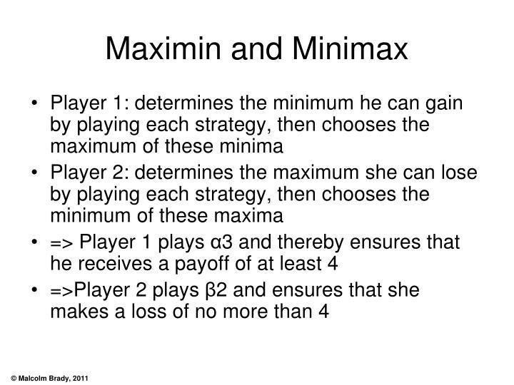 Maximin and Minimax