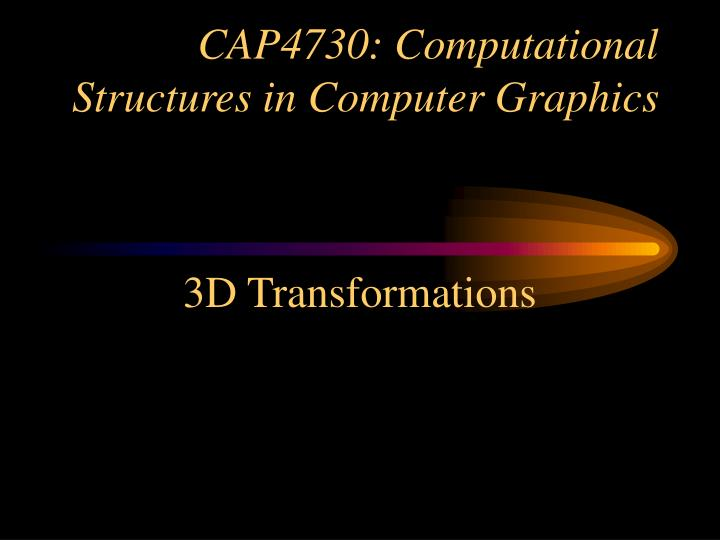 Cap4730 computational structures in computer graphics