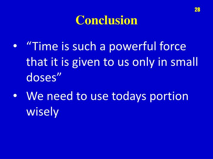 """Time is such a powerful force that it is given to us only in small doses"""