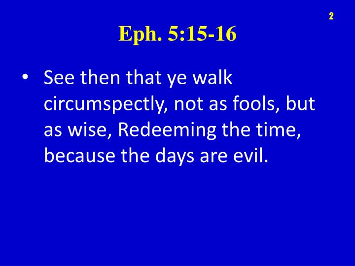 See then that ye walk circumspectly, not as fools, but as wise
