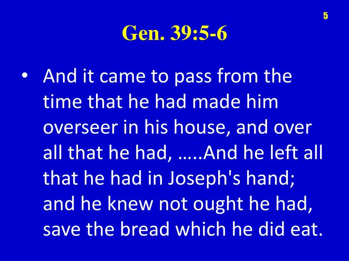 And it came to pass from the time that he had made him overseer in his house, and over all that he had,