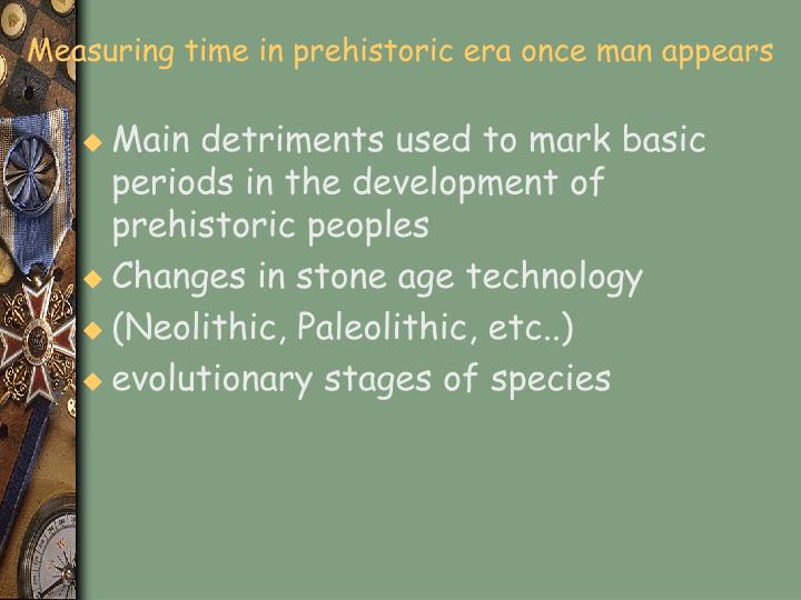 Measuring time in prehistoric era once man appears