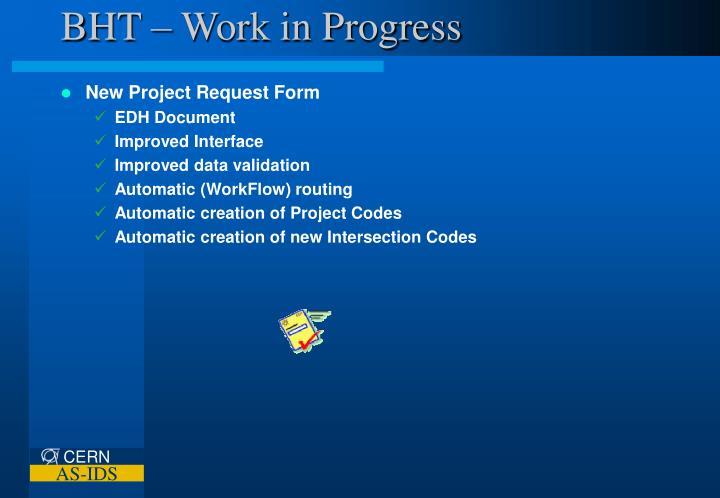 BHT – Work in Progress