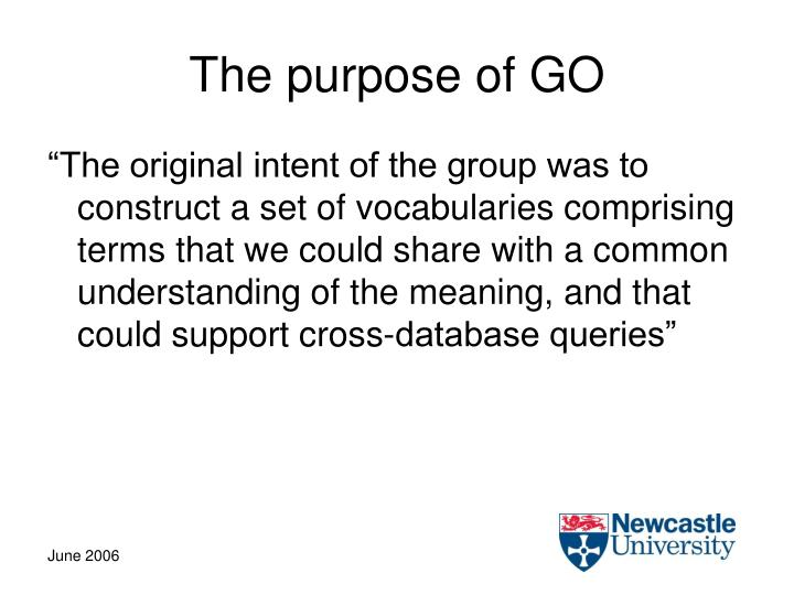 The purpose of GO