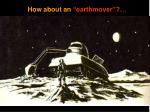 how about an earthmover
