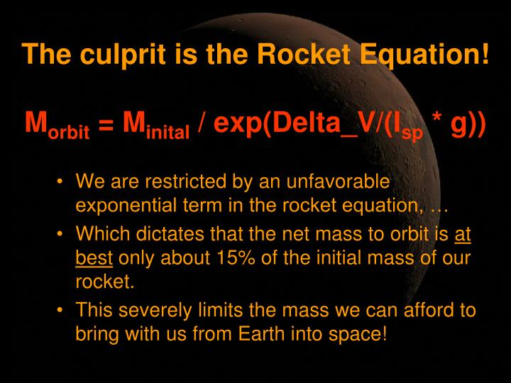 The culprit is the Rocket Equation!