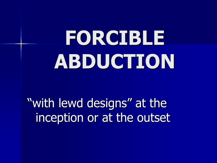 FORCIBLE ABDUCTION