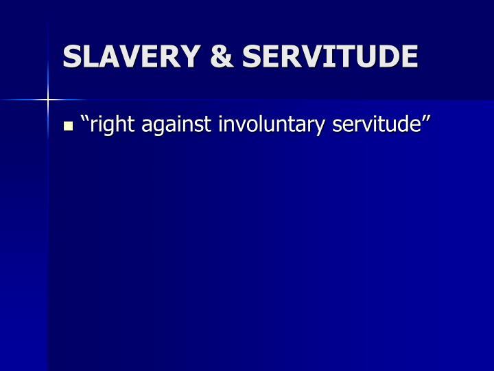 SLAVERY & SERVITUDE