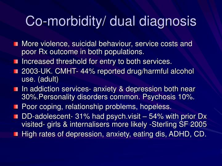 Co-morbidity/ dual diagnosis