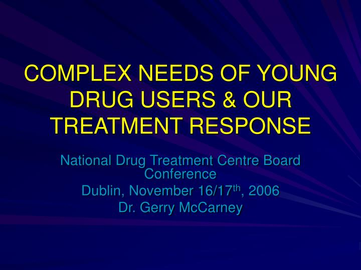 Complex needs of young drug users our treatment response