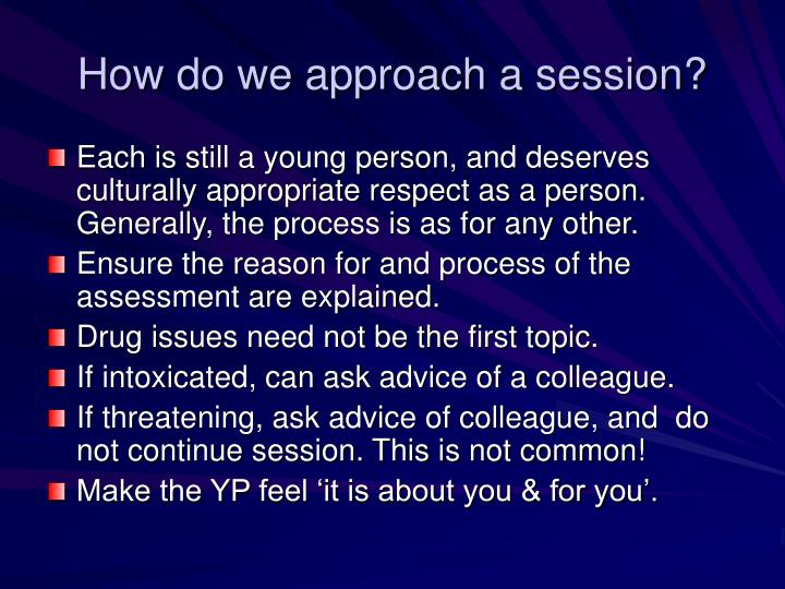 How do we approach a session?