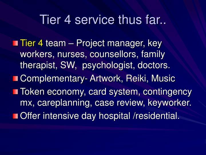 Tier 4 service thus far..