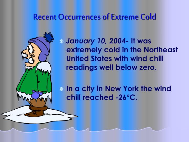 Recent Occurrences of Extreme Cold