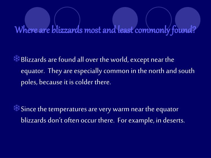 Where are blizzards most and least commonly found?