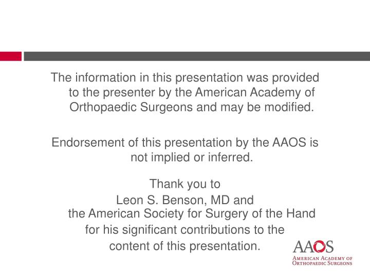 The information in this presentation was provided to the presenter by the American Academy of Orthop...