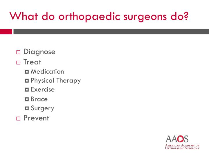 What do orthopaedic surgeons do?