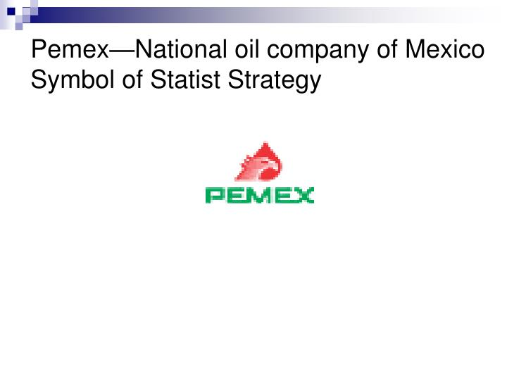 Pemex—National oil company of Mexico