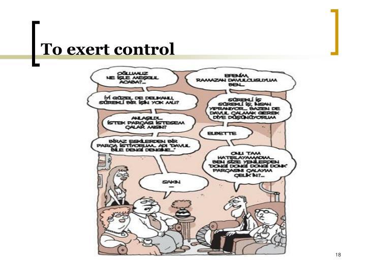 To exert control