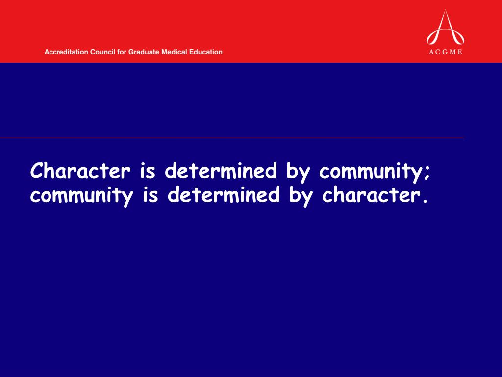 Character is determined by community; community is determined by character.