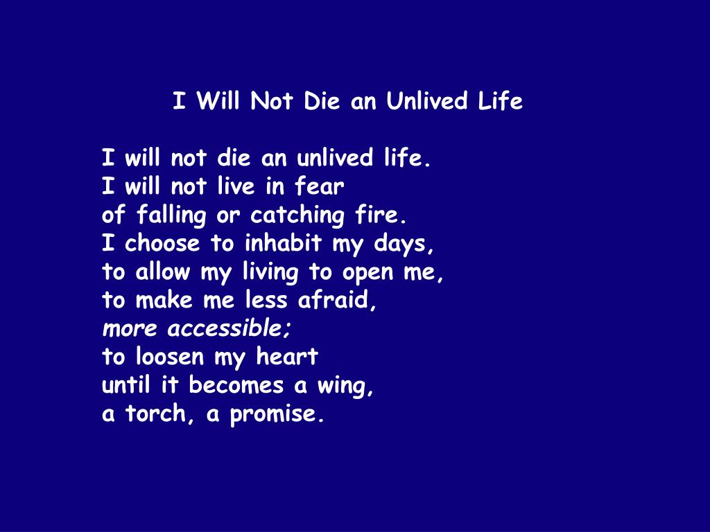 I Will Not Die an Unlived Life