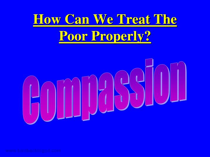 How Can We Treat The Poor Properly?