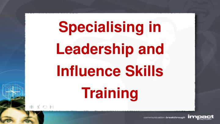Specialising in leadership and influence skills training