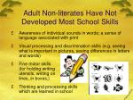adult non literates have not developed most school skills