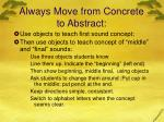 always move from concrete to abstract