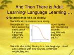 and then there is adult learning language learning