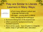 they are similar to literate learners in many ways