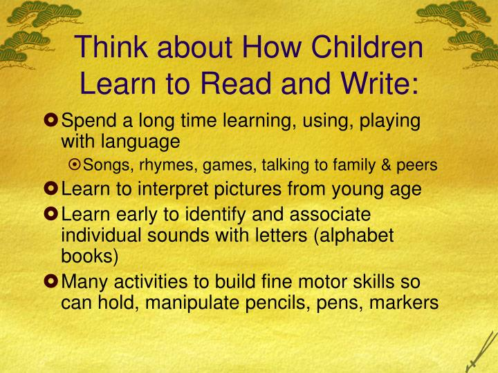 Think about How Children Learn to Read and Write: