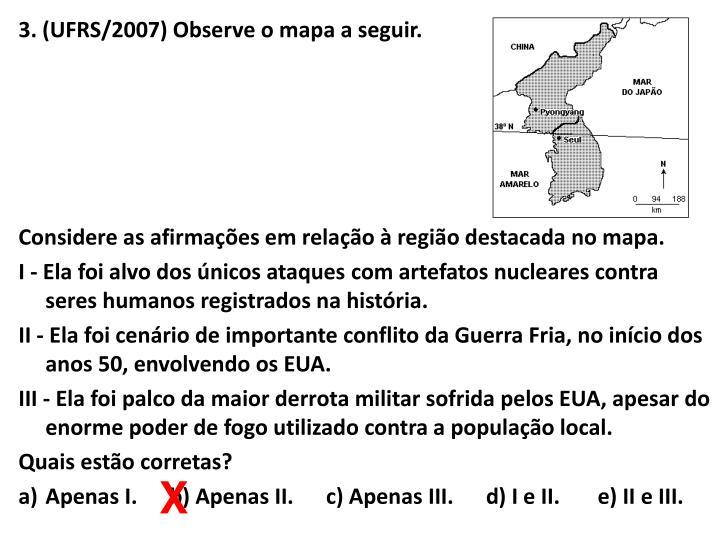 3. (UFRS/2007) Observe o mapa a seguir.