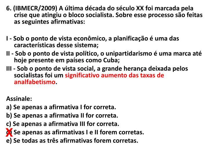 6. (IBMECR/2009) A última década do século XX foi marcada pela crise que atingiu o bloco socialista. Sobre esse processo são feitas as seguintes afirmativas: