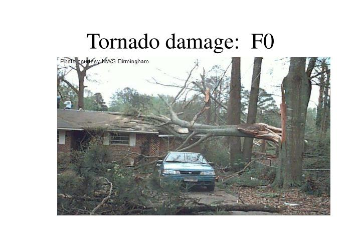 Tornado damage:  F0