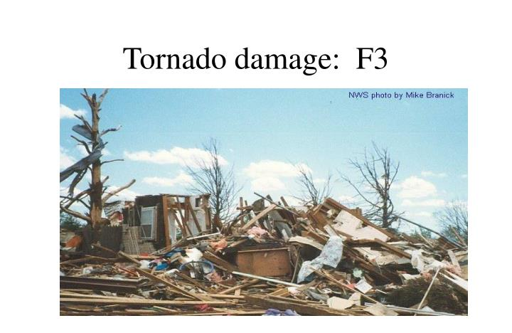 Tornado damage:  F3
