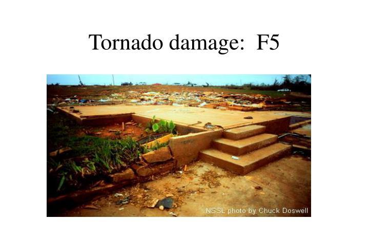 Tornado damage:  F5
