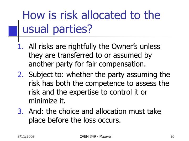 How is risk allocated to the usual parties?