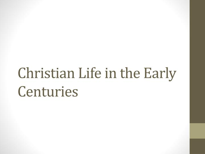 Christian Life in the Early Centuries